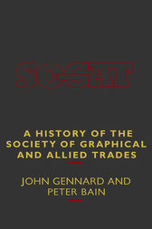A History of the Society of Graphical and Allied Trades by Peter Bain