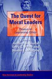 The Quest for Moral Leaders: Essays on Leadership Ethics