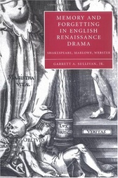 Memory and Forgetting in English Renaissance Drama by Garrett A. Sullivan
