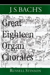 J.S. Bach's Great Eighteen Organ Chorales by Russell Stinson