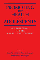 Promoting the Health of Adolescents by Susan G. Millstein