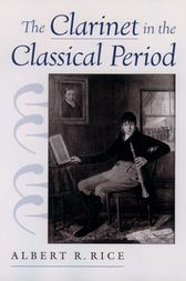 The Clarinet in the Classical Period by Albert R. Rice