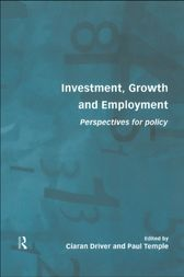 Investment, Growth and Employment by Ciaran Driver
