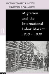 Migration and the International Labor Market 1850-1939 by Tim Hatton