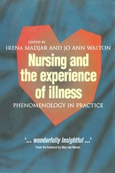 Nursing and The Experience of Illness by Irena Madjar