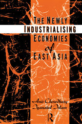 The Newly Industrializing Economies of East Asia by Anis Chowdhury