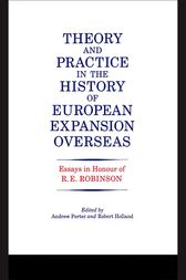 Theory and Practice in the History of European Expansion Overseas by R. F. Holland