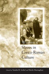 Women and Slaves in Greco-Roman Culture by Sandra R. Joshel