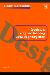 Coordinating Design and Technology Across the Primary School by Mr Alan Cross