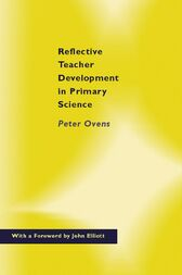 Reflective Teacher Development in Primary Science by Peter Ovens