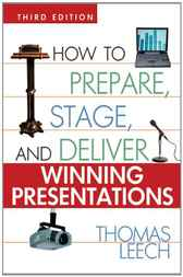 How to Prepare, Stage, and Deliver Winning Presentations by Thomas Leech
