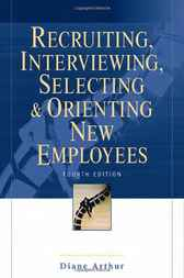 Recruiting, Interviewing, Selecting & Orienting Newf Employees by Diane Arthur