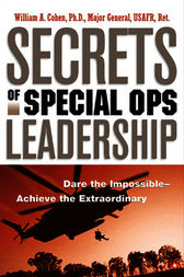 Secrets of Special Ops Leadership by William A. COHEN