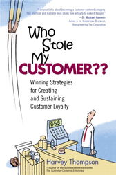 Who Stole My Customer?? Winning Strategies for Creating and Sustaining Customer Loyalty by Harvey Thompson
