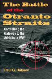 The Battle of the Otranto Straits by Paul G. Halpern