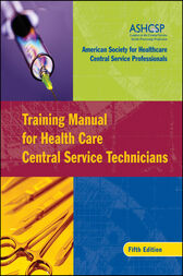 Training Manual for Health Care Central Service Technicians by ASHCSP (American Society for Healthcare Central Services Professionals)