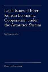 Legal issues of inter-Korean economic cooperation under the armistice system by E. Yong-Joong Lee