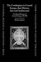 The Carolingians in Central Europe, their history, arts, and architecture by H. Schutz