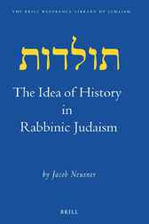 The idea of history in rabbinic Judaism by J. Neusner