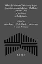 When Judaism and Christianity began. Volume 1, Christianity in the beginning by A.J. Avery-Peck