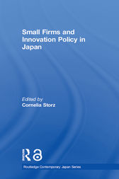 Small Firms and Innovation Policy in Japan by Cornelia Storz