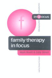 Family Therapy in Focus by Mark Rivett