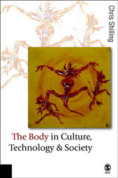 The Body in Culture, Technology and Society by Chris Shilling