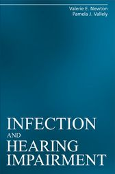 Infection and Hearing Impairment by Valerie E. Newton