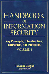 Handbook of Information Security, Key Concepts, Infrastructure, Standards, and Protocols by Hossein Bidgoli