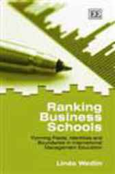 Ranking Business Schools: Forming Fields, Identities and Boundaries in International Management Education by Linda Wedlin