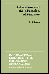 Education and the Education of Teachers by R.S. Peters