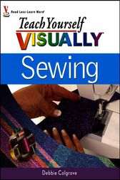 Teach Yourself VISUALLY Sewing by Debbie Colgrove