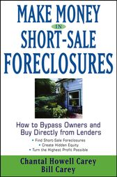Make Money in Short-Sale Foreclosures by Chantal Howell Carey