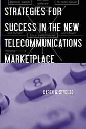 Strategies for Success in the New Telecommunications Marketplace by Karen G. Strouse