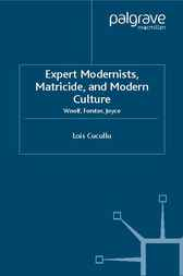 Expert Modernists, Matricide and Modern Culture by Lois Cucullu