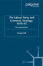 The Labour Party's Economic Strategy, 1979-1997 by Richard Hill