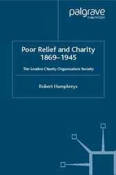 Poor Relief and Charity 1869-1945 by Robert Humphreys