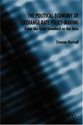 The Political Economy of Exchange Rate Policy-Making by Steven Kettell