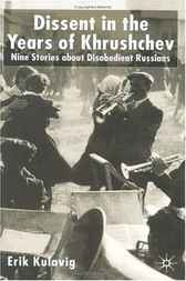 Dissent in the Years of Krushchev by Erik Kulavig