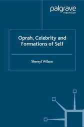 Oprah, Celebrity and Formations of Self by Sherryl Wilson