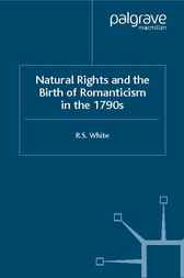 Natural Rights and the Birth of Romanticism in the 1790s by R.S. White