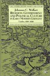 Religion, Government and Political Culture in Early Modern Germany by Johannes Wolfart