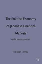 The Political Economy of Japanese Financial Markets by Richard D. Beason