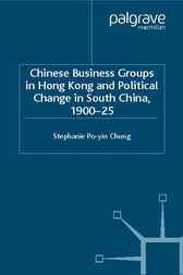 Chinese Business Groups in Hong Kong and Political Change in South China 1900-1925 by Stephanie Po-Yin Chung