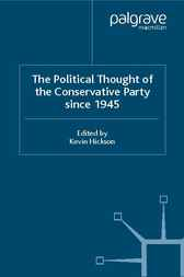 The Political Thought of the Conservative Party Since 1945 by Kevin Hickson