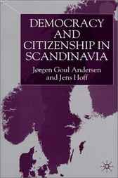 Democracy and Citizenship in Scandinavia by Jorgen Goul Anderson
