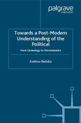 Towards a Post-Modern Understanding of the Political by Andrius Bielskis