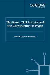 The West, Civil Society and the Construction of Peace by Mikkel Vedby Rasmussen