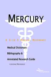 Mercury - A Medical Dictionary, Bibliography, and Annotated Research Guide to Internet References by ICON Health Publications