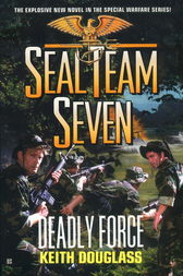 Seal Team Seven #18: Deadly Force by Keith Douglass